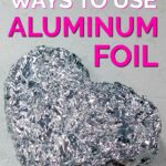 """Foil shaped into a heart with text reading, """"10 Amazing ways to use aluminum foil"""" above it on an off white background"""